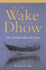 In the Wake of the Dhow | Dionisius A. Agius |