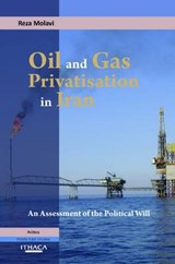Oil and Gas Privatisation in Iran | Reza Molavi |