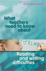 What Teachers Need to Know About Reading and Writing Difficulties | Peter Westwood |