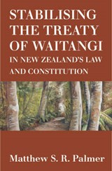 The Treaty of Waitangi in New Zealand's Law and Constitution | Matthew S. R. Palmer |