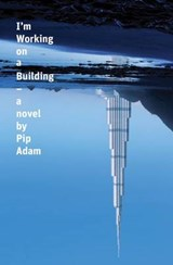 I'm Working on a Building | Pip Adam |