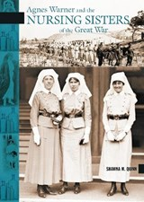 Agnes Warner and the Nursing Sisters of the Great War | Shawna M. Quinn |