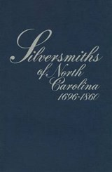 Silversmiths of North Carolina, 1696-1860 | Mary Reynolds Peacock |