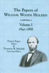 The Papers of William Woods Holden, Volume | W W Holden; North Carolina |