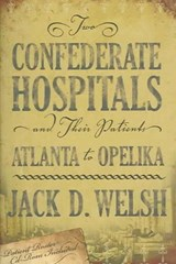 Two Confederate Hospitals and Their Patients | Jack D. Welsh |