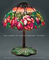 The Lamps of Louis Comfort Tiffany | Martin Eidelberg ; Alice Cooney Frelinghuysen |