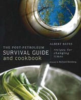 The Post-Petroleum Survival Guide and Cookbook | Albert Bates |