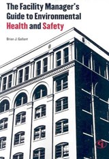 The Facility Manager's Guide to Environmental Health and Safety | Brian J. Gallant |