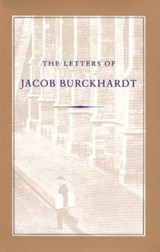 The Letters of Jacob Burckhardt | Jacob Burckhardt |