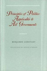Principles of Politics Applicable to All Governments | Constant, Benjamin ; O'keeffe, Dennis |