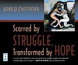 Scarred by Struggle, Transformed by Hope | Joan Chittister |