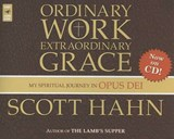 Ordinary Work, Extraordinary Grace | Scott Hahn |