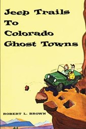 Jeep Trails to Colorado Ghost Towns | Robert L. Brown |