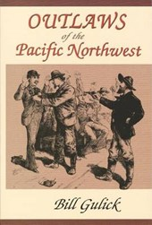 Outlaws of the Pacific Northwest | Bill Gulick |