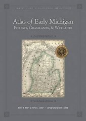 Atlas of Early Michigan's Forests, Grasslands, and Wetlands | Dennis A. Albert |