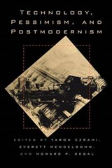Technology, Pessimism, and Postmodernism | Ezrahi, Yaron ; Mendelsohn, Everett |