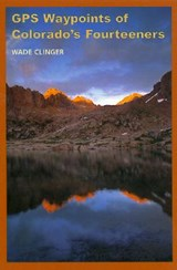 GPS Waypoints of Colorado's Fourteeners | Wade Clinger |