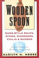 The Wooden Spoon Book of Home-Style Soups, Stews, Chowders, Chilis and Gumbos | Marilyn M. Moore |