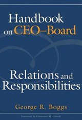Handbook on CEO-Board Relations and Responsibilities | George R. Boggs |