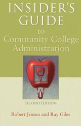Insider's Guide to Community College Administration | Jensen, Robert ; Giles, Ray |