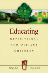 Educating Oppositional and Defiant Children | Philip S. Hall |