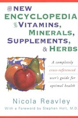 The New Encyclopedia of Vitamins, Minerals, Supplements, & Herbs | Nicola Reavley |