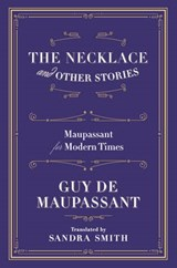 The Necklace and Other Stories - Maupassant for Modern Times | Guy De Maupassant |