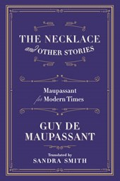 The Necklace and Other Stories - Maupassant for Modern Times