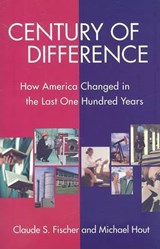 Century of Difference | Fischer, Claude S. ; Hout, Michael |