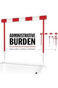 Administrative Burden   Herd, Pamela ; Moynihan, Donald P.  