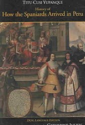 History of How the Spaniards Arrived in Peru Instrucion / Del Inga Don Diego De Castro Titu Cusi Yupangui