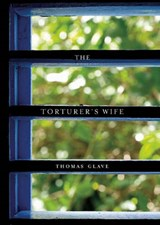 The Torturer's Wife | Thomas Glave |