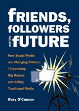 Friends, Followers and the Future | Rory O'connor |