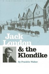 Jack London and the Klondike - The Genesis of an American Writer New edition | Franklin Walker |