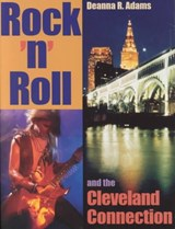 Rock 'N' Roll and the Cleveland Connection | Deanna R. Adams |