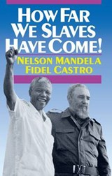 How Far We Slaves Have Come! | Mandela, Nelson; Castro, Fidel |