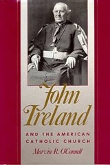 John Ireland & the American Catholic Church | Marvin O'connell |