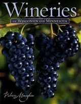Wineries of Wisconsin & Minnesota | Patricia Monaghan |