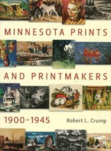 Minnesota Prints and Printmakers, 1900-1945 | Robert L. Crump |