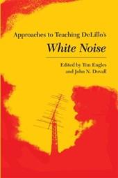 Approaches to Teaching Delillo's White Noise
