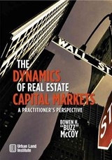 The Dynamics of Real Estate Capital Markets | Bowen H. Mccoy |
