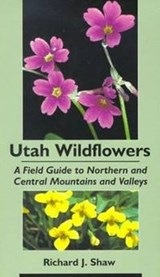 Utah Wildflowers | Shaw, Richard J., M.B., |