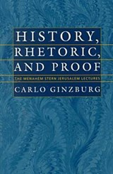 History, Rhetoric, and Proof | Carlo Ginzburg |