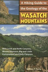 A Hiking Guide to the Geology of the Wasatch Mountains | William T. Parry |