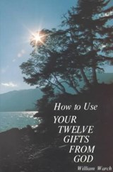 How to Use Your Twelve Gifts from God | William A. Warch |