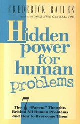 Hidden Power for Human Problems | Frederick W. Bailes |