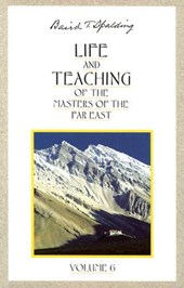 Life & Teaching of the Masters of the Far East | Baird T. Spalding |