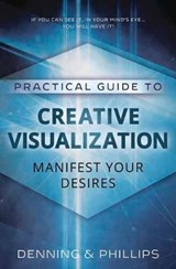 Practical Guide to Creative Visualization | Denning, Melita ; Phillips, Osborne |