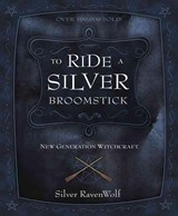 To Ride a Silver Broomstick | Silver Ravenwolf |