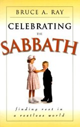 Celebrating the Sabbath | Bruce A. Ray |